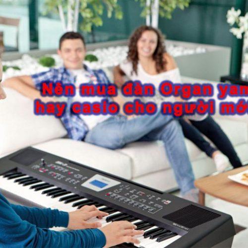 Nên mua đàn organ Yamaha hay Casio?